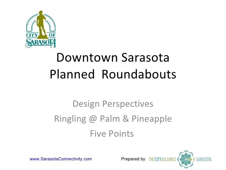 Downtown Sarasota Planned  Roundabouts Design Perspectives Ringling @ Palm & Pineapple Five Points  Prepared by  www.Saras...
