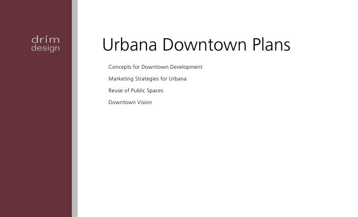 drímdesign   Urbana Downtown Plans         Concepts for Downtown Development         Marketing Strategies for Urbana      ...