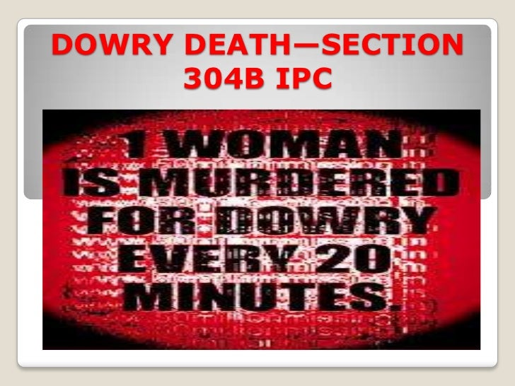 dowry death Dowries and death continue apace in india dowry is paid in the form of cash and goods such as jewellery, household appliances and cars to the bridegroom or his parents by the bride's family.