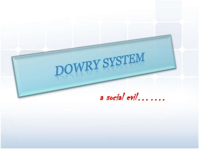 dowry system as a social problem in india Dowry system in nepalese society  women has to face many social problems for giving  2014 8 statement of the problems the dowry system is the burning problem.