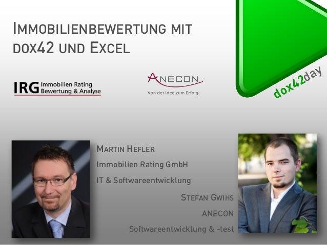 IMMOBILIENBEWERTUNG MIT DOX42 UND EXCEL  MARTIN HEFLER Immobilien Rating GmbH IT & Softwareentwicklung  STEFAN GWIHS ANECO...