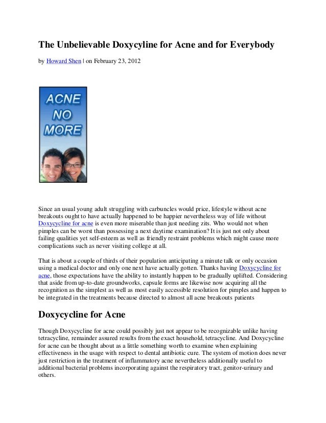 The Unbelievable Doxycyline for Acne and for Everybodyby Howard Shen   on February 23, 2012Since an usual young adult stru...
