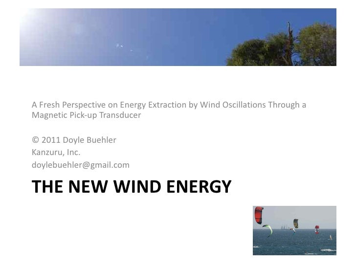 A Fresh Perspective on Energy Extraction by Wind Oscillations Through aMagnetic Pick-up Transducer© 2011 Doyle BuehlerKanz...