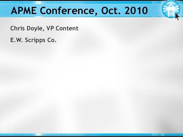 APME Conference, Oct. 2010 Chris Doyle, VP Content E.W. Scripps Co.