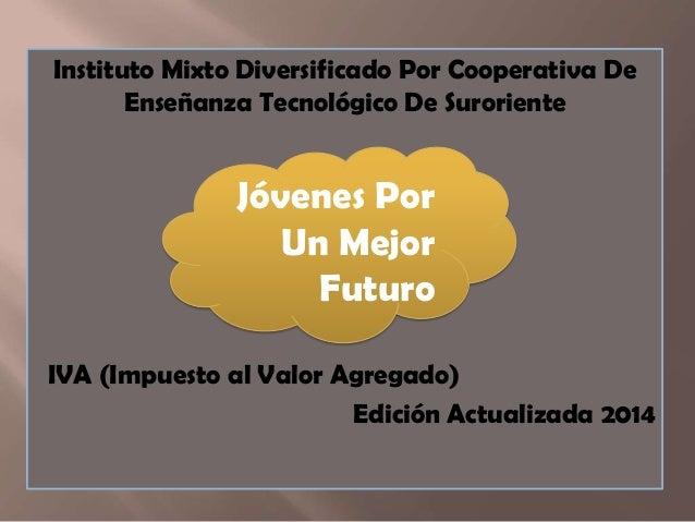 Instituto Mixto Diversificado Por Cooperativa De Enseñanza Tecnológico De Suroriente IVA (Impuesto al Valor Agregado) Edic...