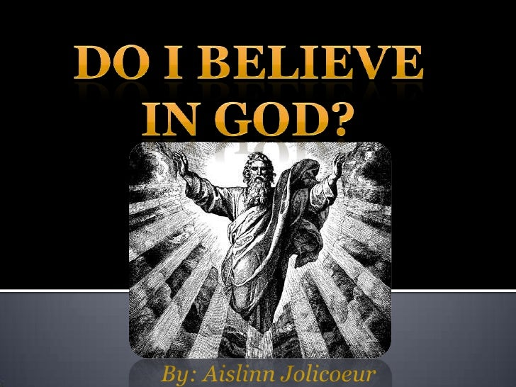 why believe in god essay Why i believe in god by: the rev cornelius van til,  the original citation for this essay, published as a pamphlet,  why i believe in god.
