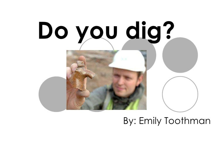 Do you dig? By: Emily Toothman