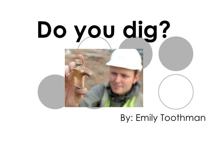 Do you dig[1]