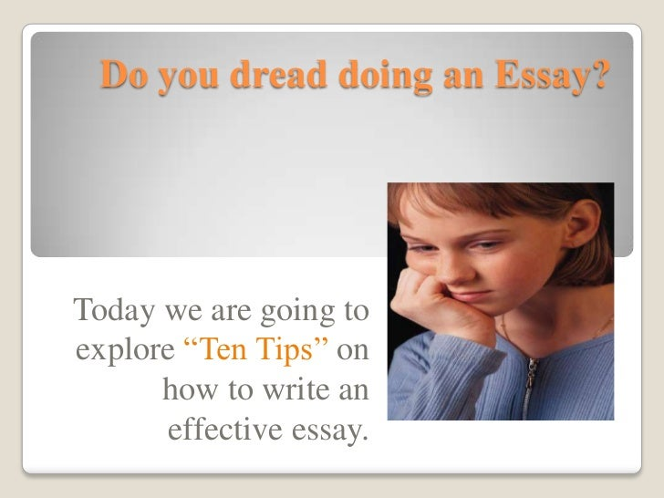 """Do you dread doing an Essay?<br />Today we are going to explore """"Ten Tips"""" on how to write an effective essay. <br />"""