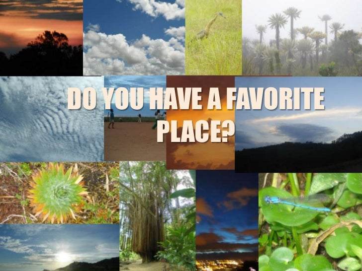 DO YOU HAVE A FAVORITE        PLACE?