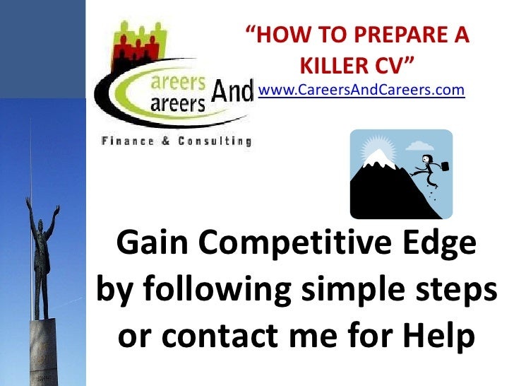 """HOW TO PREPARE A             KILLER CV""           www.CareersAndCareers.com      Gain Competitive Edge by following simpl..."