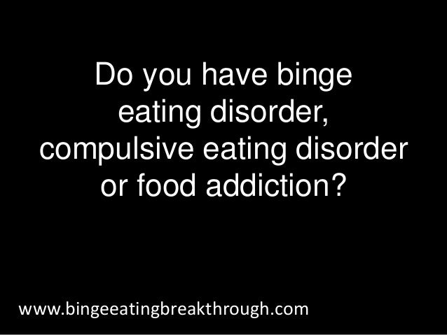 Do you have binge eating disorder, compulsive eating disorder or food addiction?
