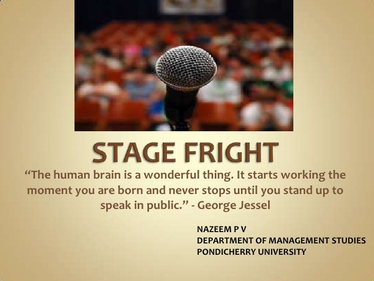 "STAGE FRIGHT<br />""The human brain is a wonderful thing. It starts working the moment you are born and never stops until y..."