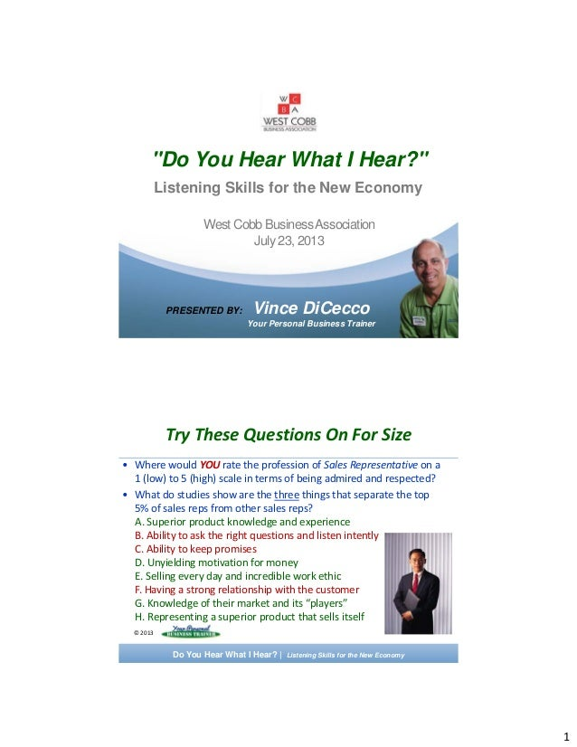 """1 """"Do You Hear What I Hear?"""" Listening Skills for the New Economy PRESENTED BY: Vince DiCecco Your Personal Business Train..."""