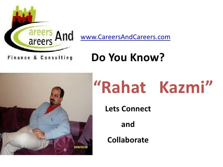 "www.CareersAndCareers.com    Do You Know?     ""Rahat Kazmi""       Lets Connect            and        Collaborate"