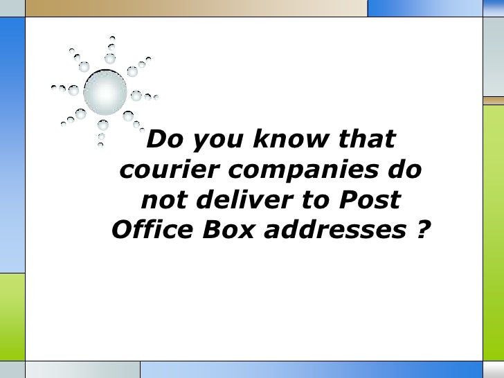 Do you know that courier companies do not deliver to post office box addresses