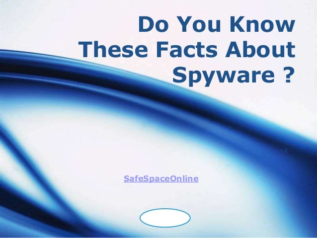 Do You KnowThese Facts About       Spyware ?   SafeSpaceOnline       LOGO