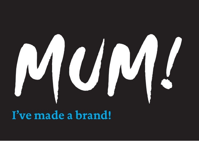 MUM!I've made a brand!