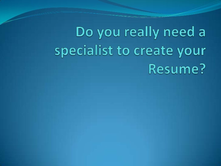 Do you really need a specialist to create your Resume?<br />