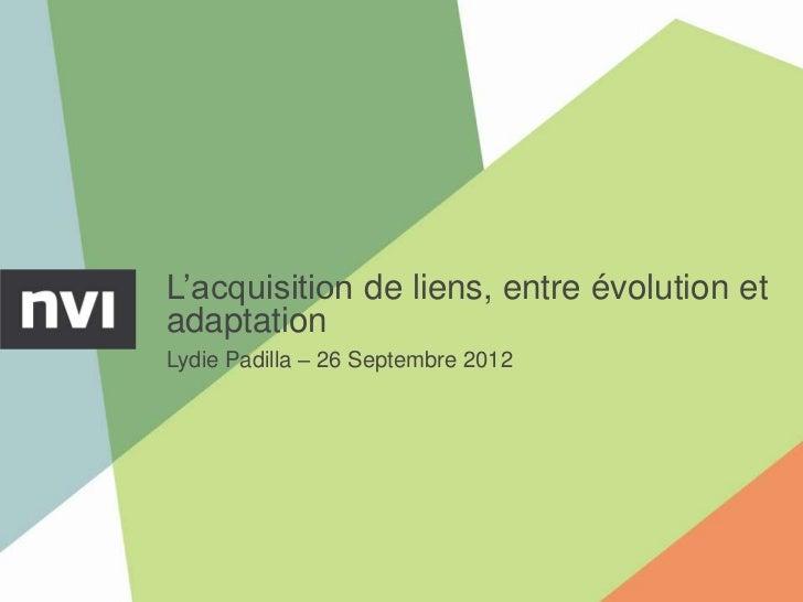L'acquisition de liens, entre évolution etadaptationLydie Padilla – 26 Septembre 2012