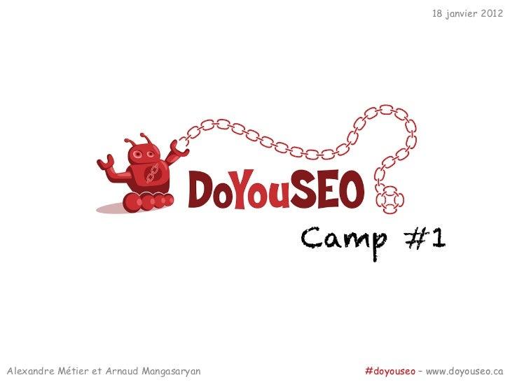 18 janvier 2012                                         Camp #1Alexandre Métier et Arnaud Mangasaryan      #doyouseo – www...
