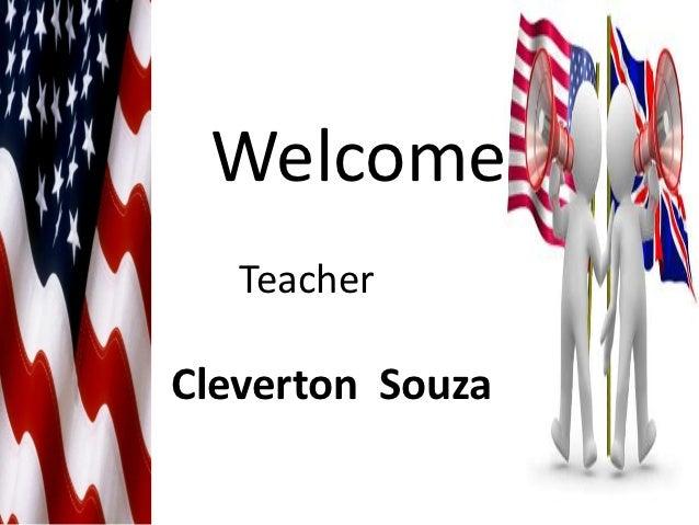 Welcome   TeacherCleverton Souza