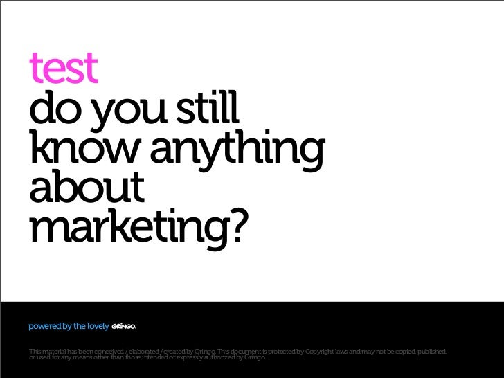 test do you still know anything about marketing? powered by the lovely  This material has been conceived / elaborated / cr...