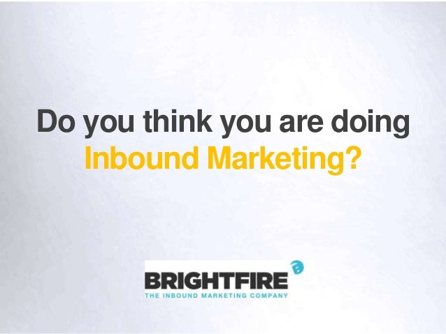 Do you think you are doing Inbound Marketing?