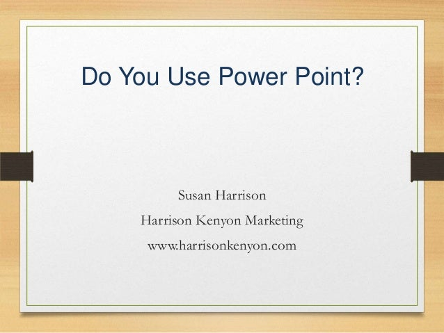Do You Use Power Point?
