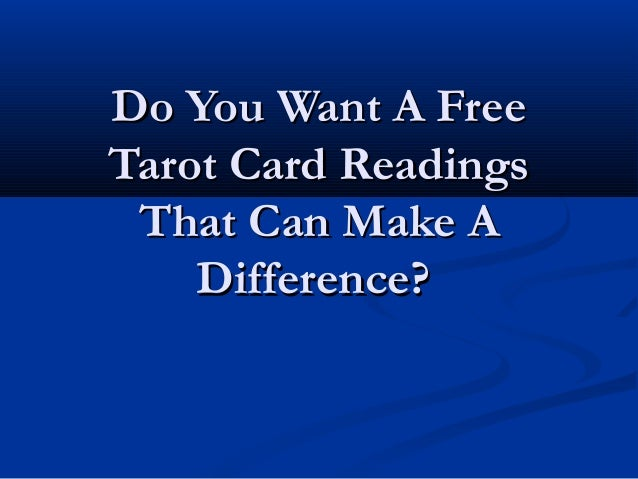 Do You Want A FreeDo You Want A Free Tarot Card ReadingsTarot Card Readings That Can Make AThat Can Make A Difference?Diff...