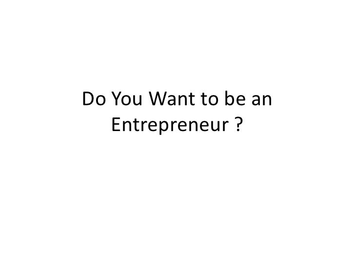 Do You Want to be an Entrepreneur ? <br />