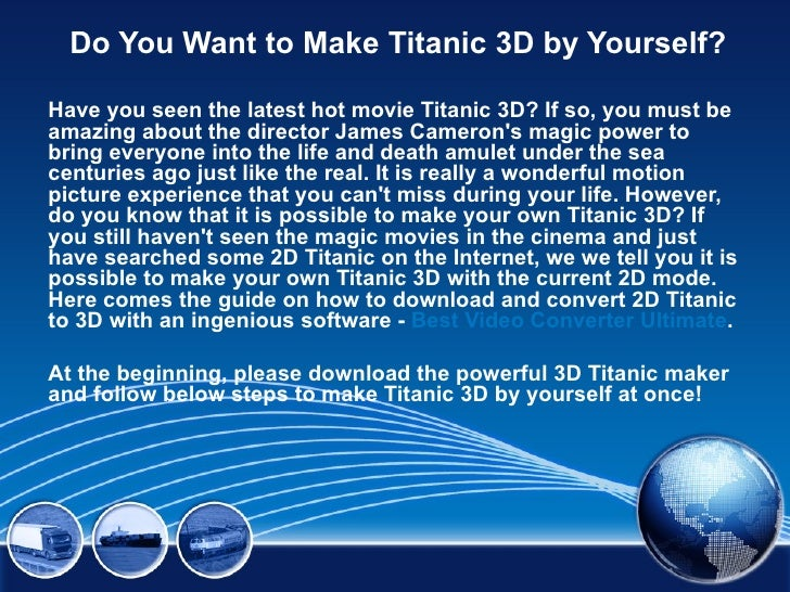 Do You Want to Make Titanic 3D by Yourself?Have you seen the latest hot movie Titanic 3D? If so, you must beamazing about ...