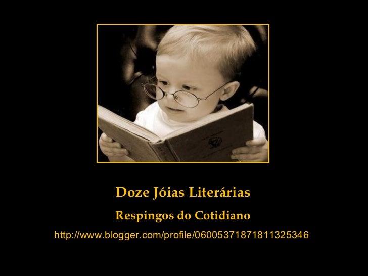 Doze Jóias Literárias Respingos do Cotidiano http://www.blogger.com/profile/06005371871811325346