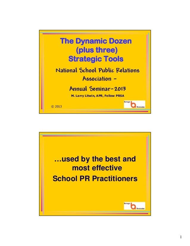 1 The Dynamic Dozen (plus three) Strategic Tools National School Public Relations Association – Annual Seminar-2013 M. Lar...