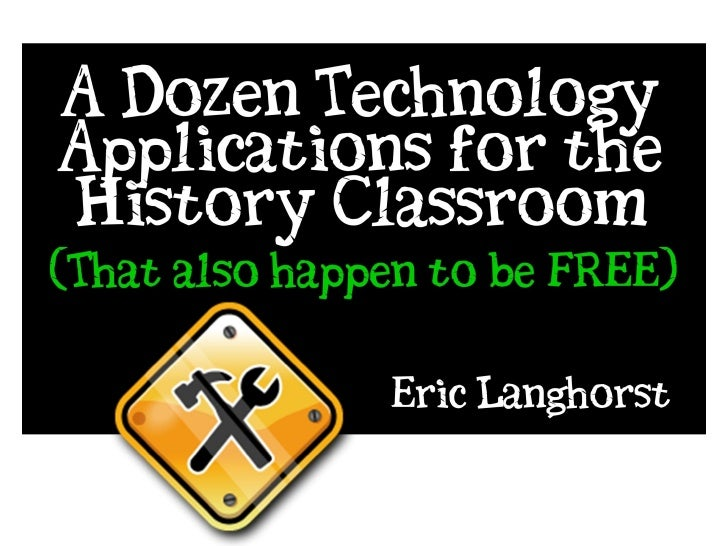A Dozen Ways to Incorporate Technology in the History Classroom
