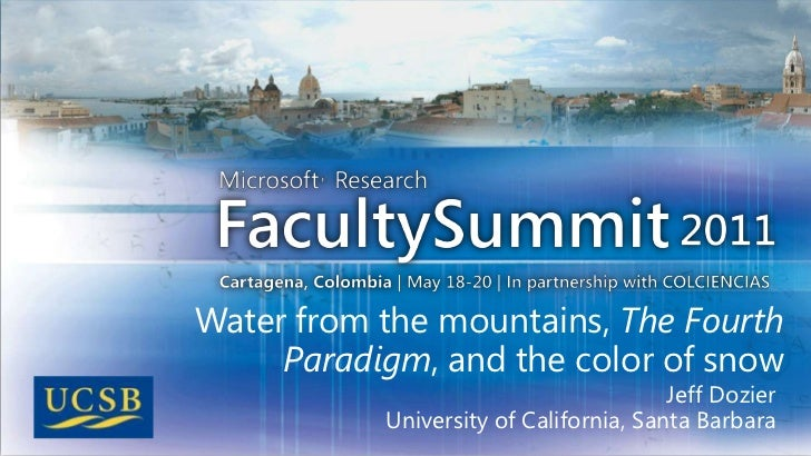 Water from the mountains, The Fourth Paradigm, and the color of snow<br />Jeff Dozier<br />University of California, Santa...