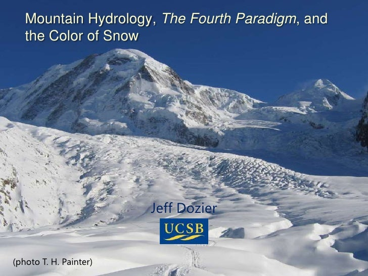 Mountain Hydrology, The Fourth Paradigm, and the Color of Snow<br />Jeff Dozier<br />(photo T. H. Painter)<br />