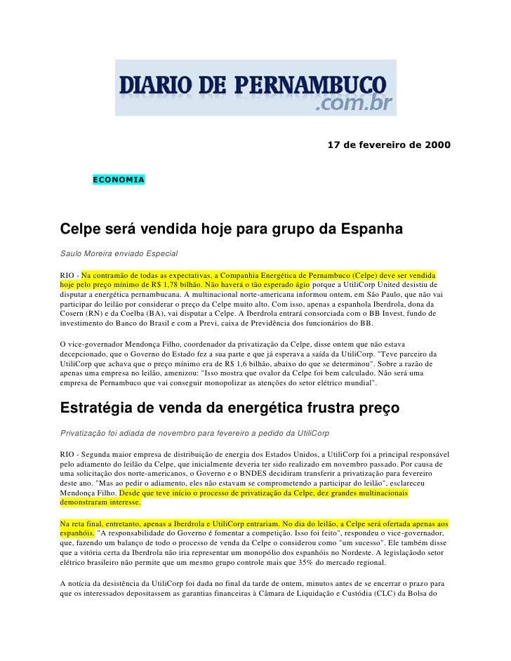 17 de fevereiro de 2000             ECONOMIA     Celpe será vendida hoje para grupo da Espanha Saulo Moreira enviado Espec...
