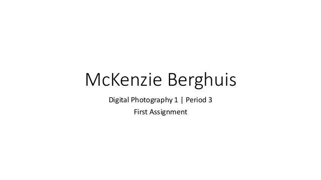 McKenzie Berghuis Digital Photography 1 | Period 3 First Assignment