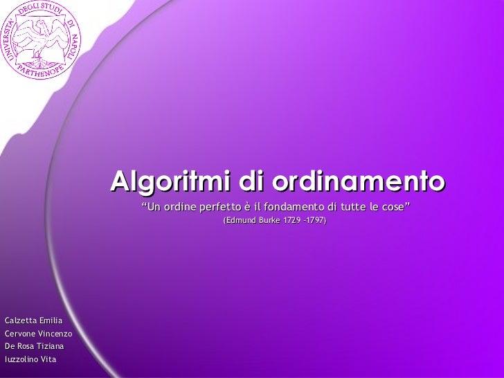 """Algoritmi di ordinamento """"Un ordine perfetto è il fondamento di tutte le cose""""  (Edmund Burke 1729 -1797)   Calzetta Emili..."""