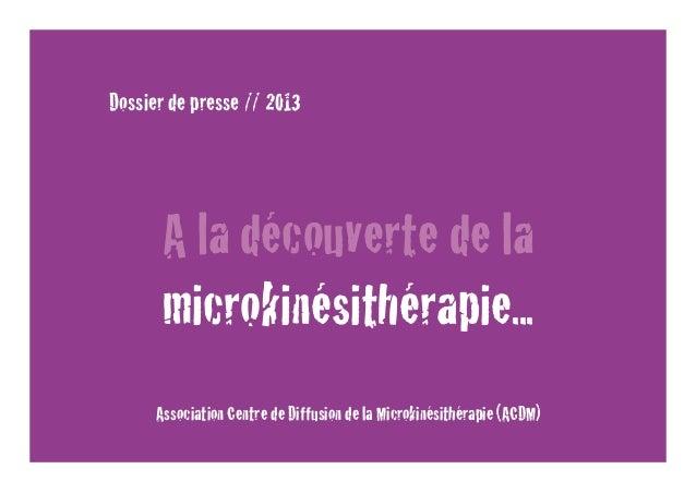 Dossier de presse // 2013A la découverte de lamicrokinésithérapie...Association Centre de Diffusion de la Microkinésithéra...