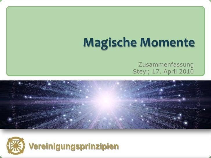 Magische Momente                                  Zusammenfassung                                Steyr, 17. April 2010   V...