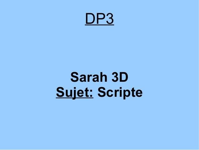 DP3 Sarah 3D Sujet: Scripte