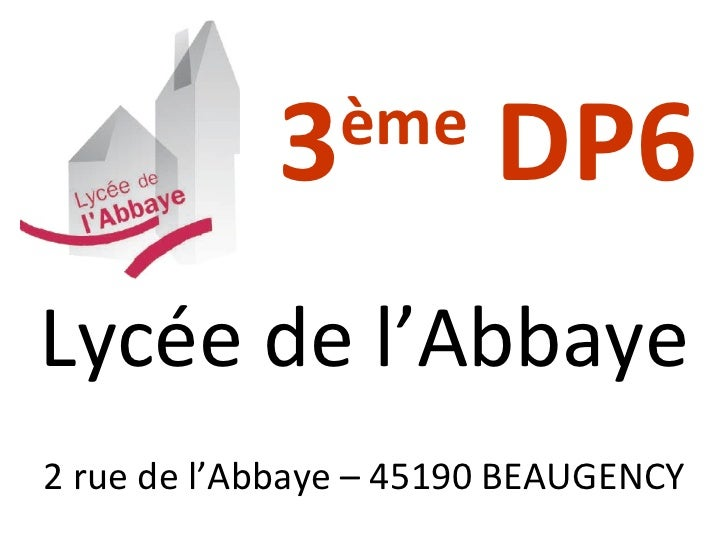3 ème  DP6 Lycée de l'Abbaye 2 rue de l'Abbaye – 45190 BEAUGENCY