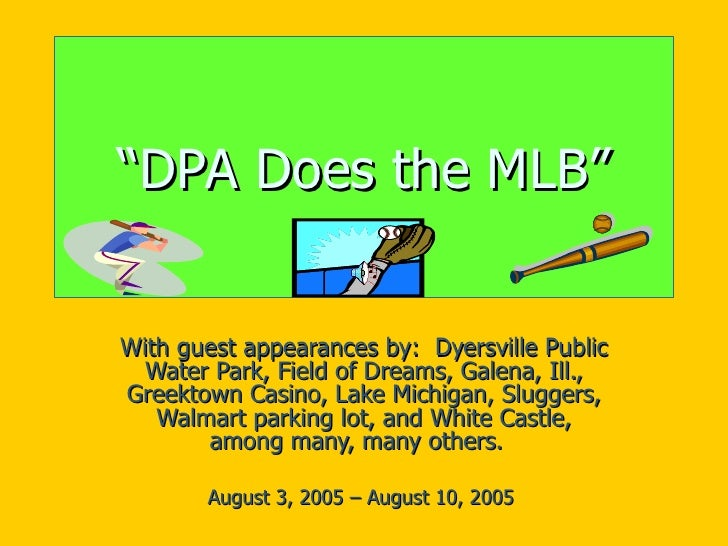 """ DPA Does the MLB"" With guest appearances by:  Dyersville Public Water Park, Field of Dreams, Galena, Ill., Greektown Cas..."