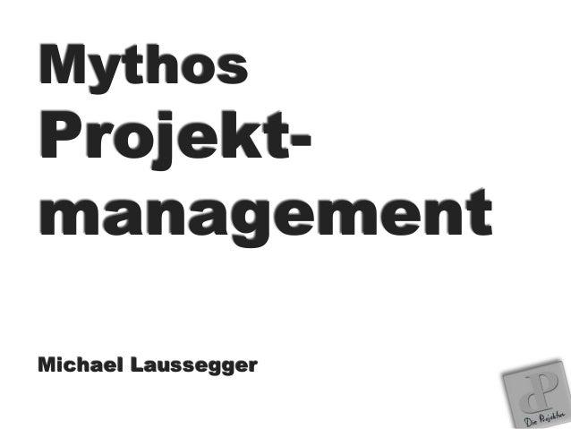 Mythos Projekt- management Michael Laussegger