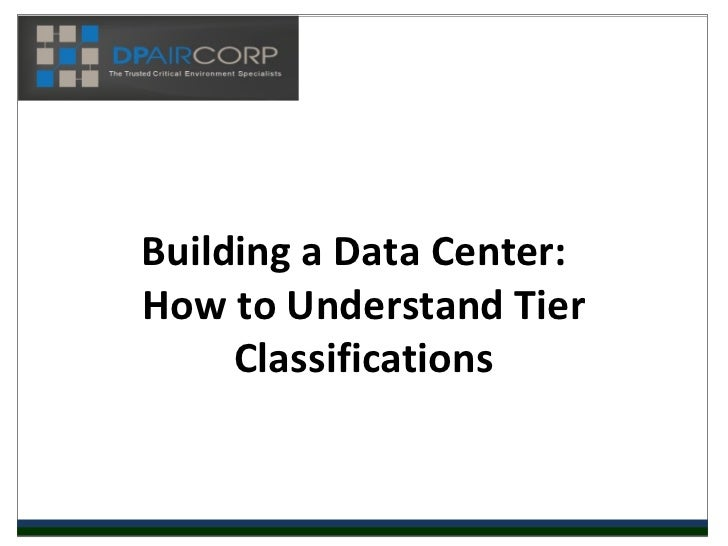 Building a Data Center:How to Understand Tier     Classifications