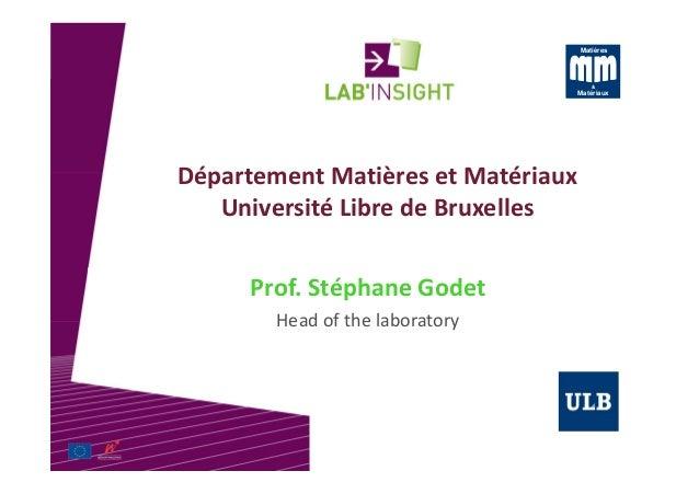 UCLouvain – 31 mai 2010 Département Matières et Matériaux Université Libre de Bruxelles Prof. Stéphane Godet Head of the l...