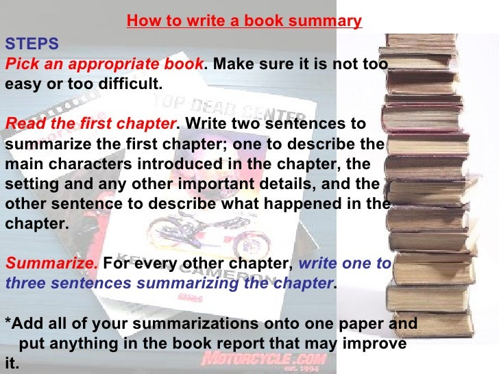 what is stated first in the summary of a written book report Writing effective summary and response essays the summary: a summary is a concise paraphrase of all the main ideas in an essay it cites the author and the title (usually in the first sentence) it contains the essay's thesis and supporting ideas it may use direct quotation of forceful or concise statements of the author's ideas it will not.