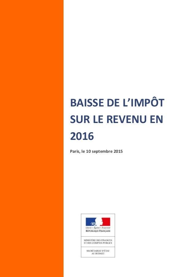 BAISSE DE L'IMPÔT SUR LE REVENU EN 2016 Paris, le 10 septembre 2015